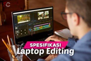 Spesifikasi Wajib Laptop Editing Terbaik