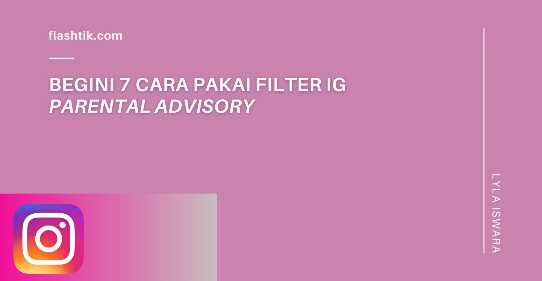 Begini 7 Cara Pakai Filter IG Parental Advisory