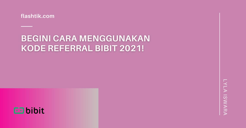 Begini Cara Menggunakan Kode Referral Bibit 2021!