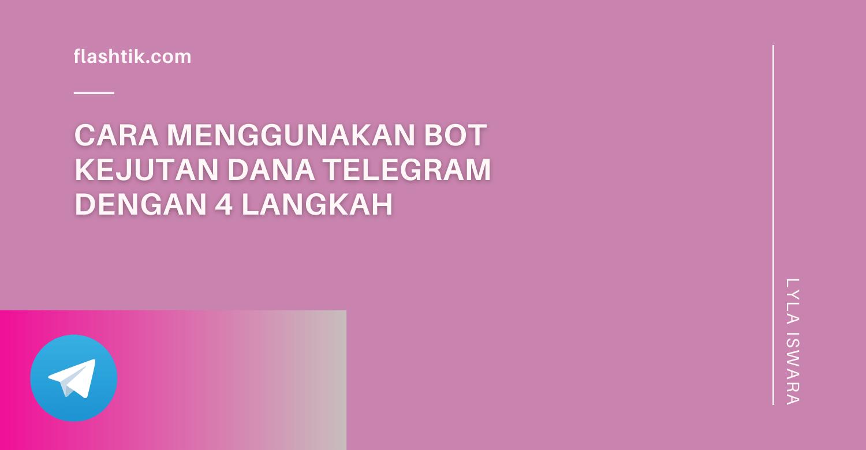 Cara Menggunakan Bot Kejutan Dana Telegram Dengan 4 Langkah