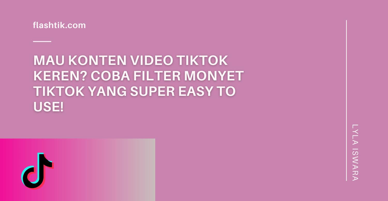 Mau Konten Video Tiktok Keren? Coba Filter Monyet Tiktok yang Super Easy to Use!