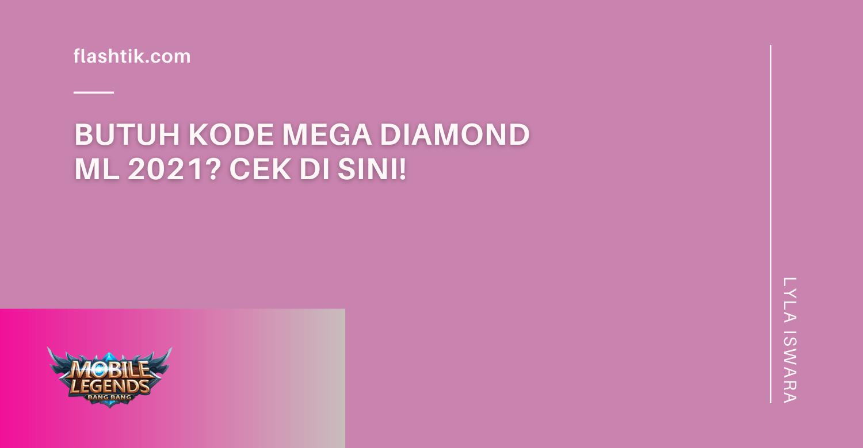 Butuh Kode Mega Diamond ML 2021? Cek Di sini!