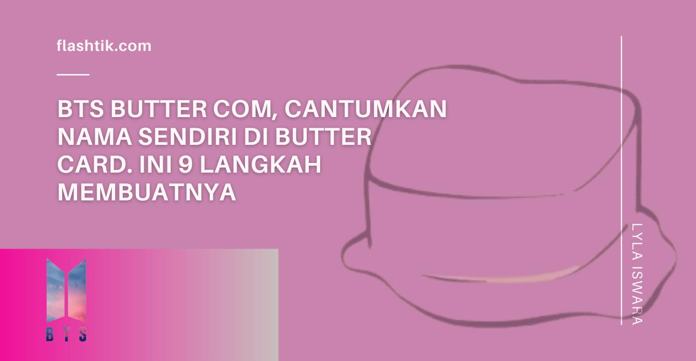 BTS Butter Com, Cantumkan Nama Sendiri di Butter Card. Ini 9 Langkah Membuatnya