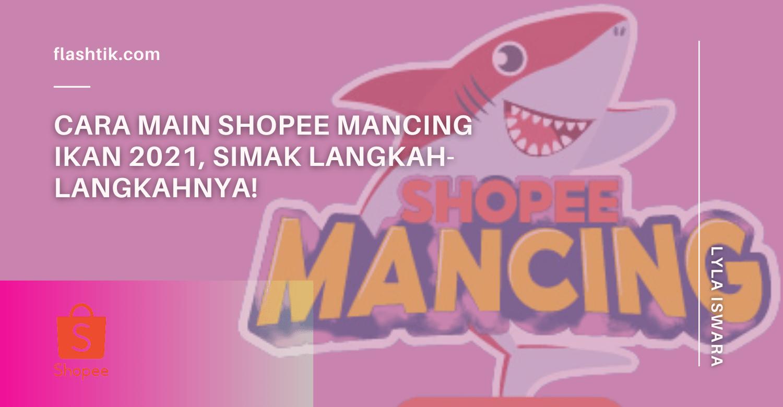 Cara Main Shopee Mancing Ikan 2021, Simak Langkah-langkahnya!