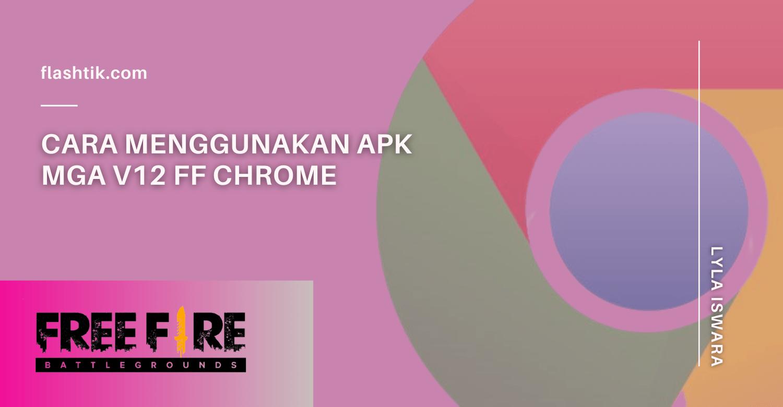 Cara Menggunakan APK MGA V12 FF Chrome