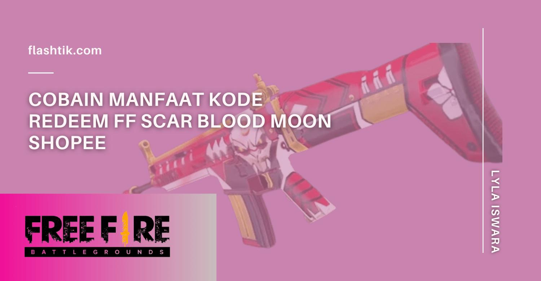 Cobain Manfaat Kode redeem FF Scar Blood Moon Shopee