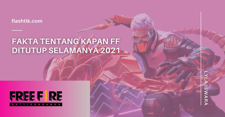 Fakta Tentang Kapan FF Ditutup Selamanya 2021