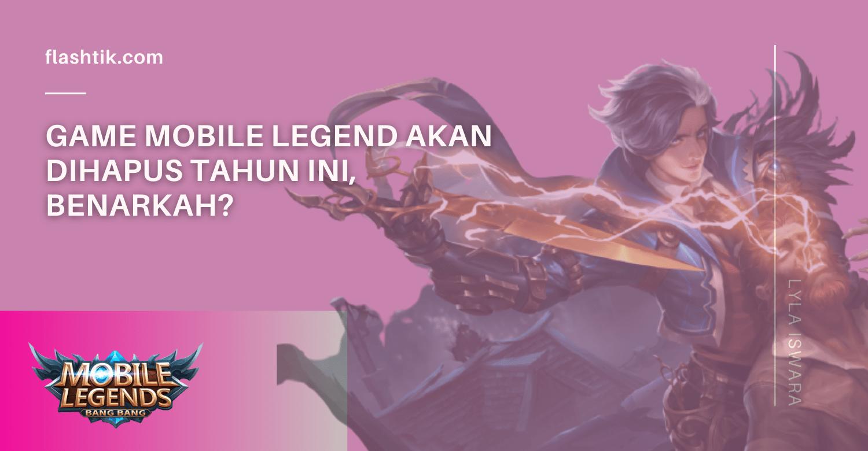 Game Mobile Legend Akan Dihapus Tahun Ini, Benarkah?