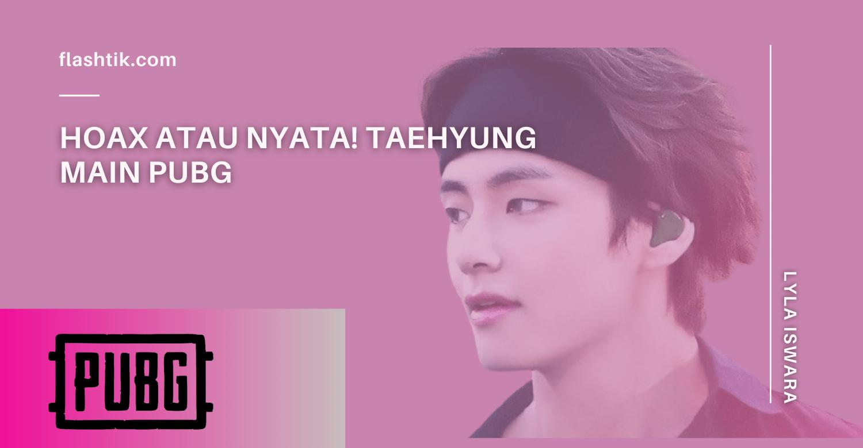 Hoax Atau Nyata! Taehyung Main PUBG