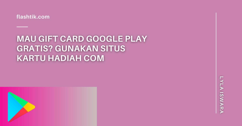 Mau Gift Card Google Play Gratis? Gunakan Situs kartu hadiah com