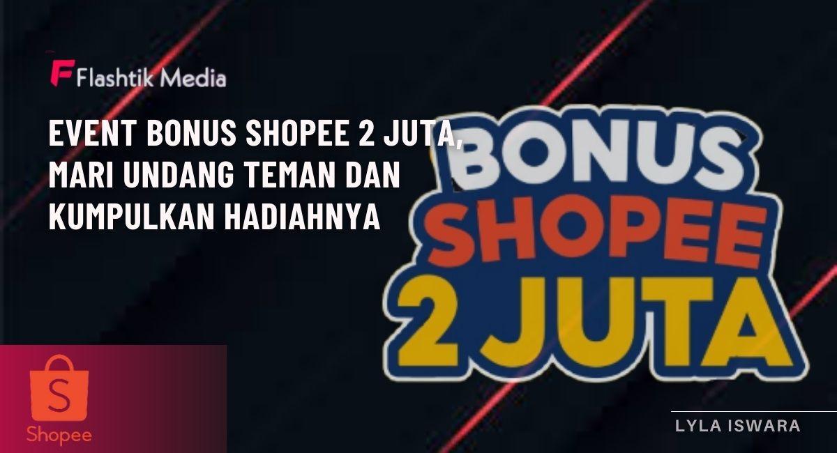 Bonus Shopee 2 juta    Flashtik
