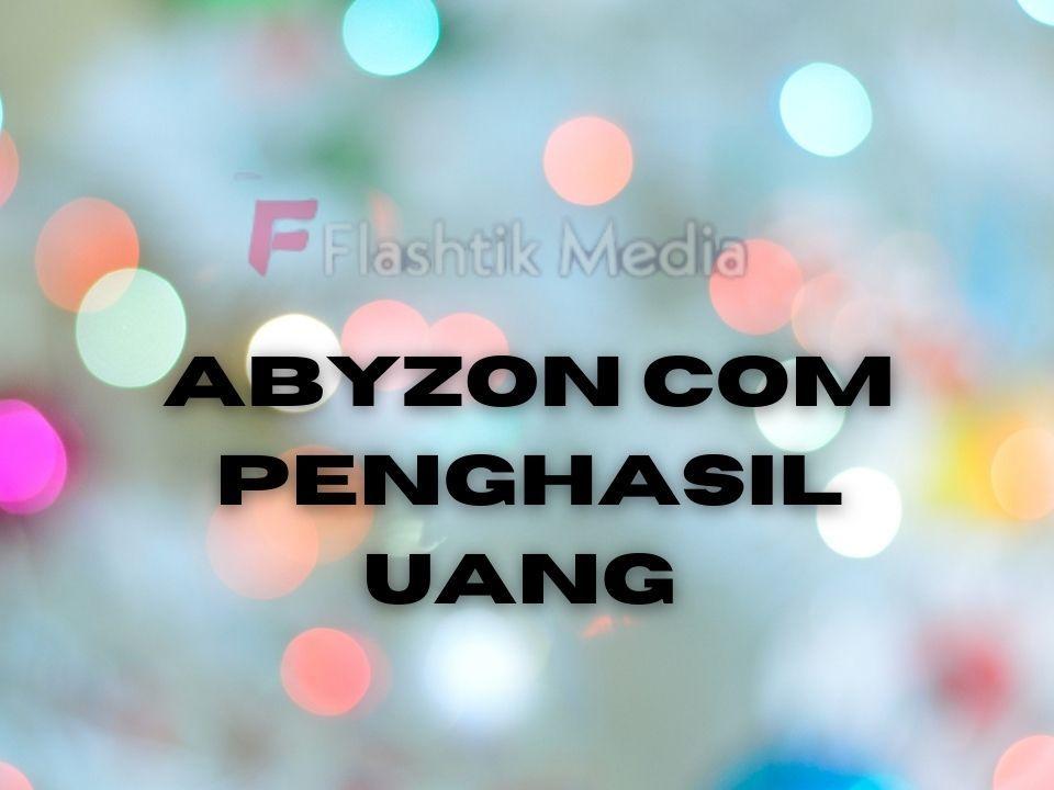 Abyzon Com Penghasil Uang Yang Belum Dipastikan Legalitasnya dan Cara Daftarnya
