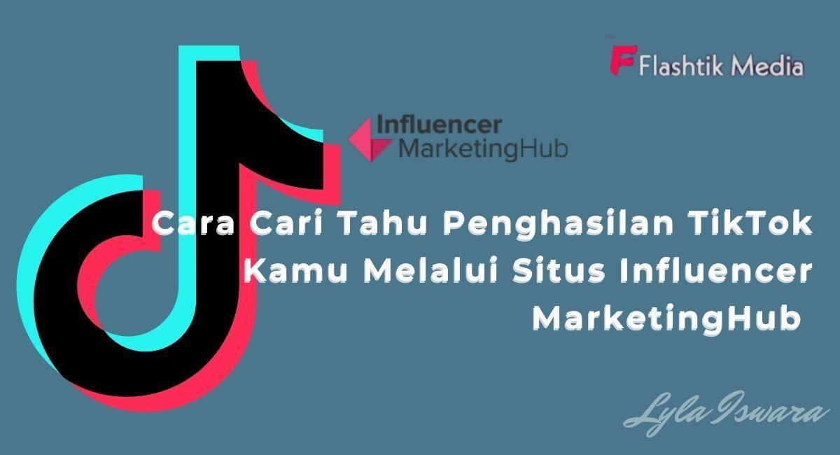 Cara Cari Tahu Penghasilan TikTok Kamu Melalui Situs Influencer MarketingHub