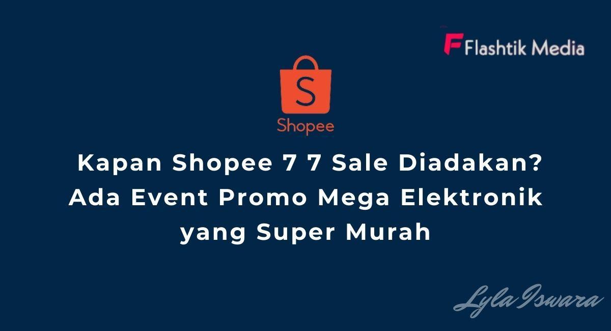 Kapan Shopee 7 7 Sale Diadakan?