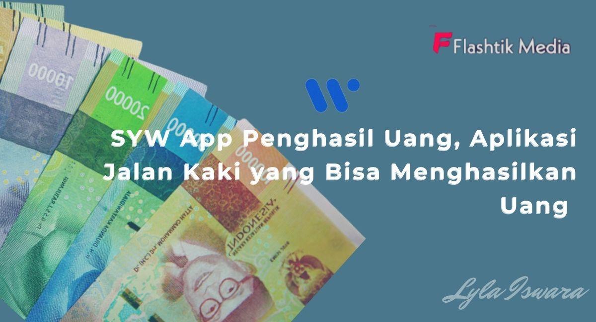 SYW App Penghasil Uang, Aplikasi Jalan Kaki yang Bisa Menghasilkan Uang