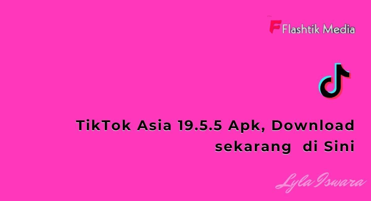 Get to know TikTok Asia 19.5.5 Apk