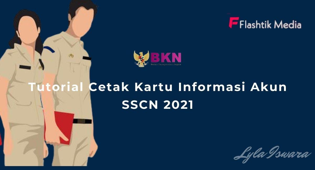 Tutorial Cetak Kartu Informasi Akun SSCN 2021